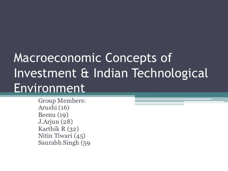 Macroeconomic Concepts of Investment & Indian Technological Environment<br />Group Members: <br />Arushi (16)<br />Beenu (...