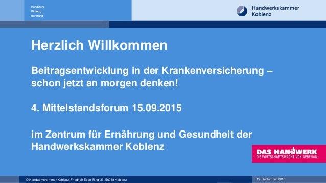 © Handwerkskammer Koblenz, Friedrich-Ebert-Ring 33, 56068 Koblenz 15. September 2015 Handwerk Bildung Beratung Herzlich Wi...