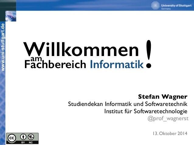 www.uni-stuttgart.de  Willkommen !  Stefan Wagner  Studiendekan Informatik und Softwaretechnik  Institut für Softwaretechn...