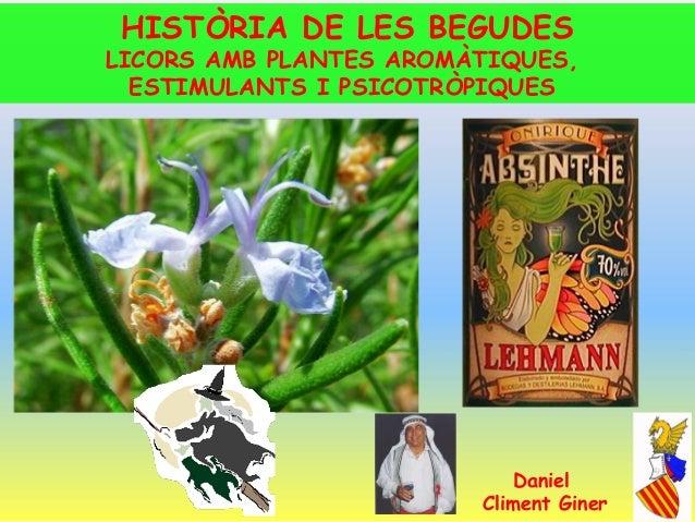 HISTÒRIA DE LES BEGUDES  LICORS AMB PLANTES AROMÀTIQUES, ESTIMULANTS I PSICOTRÒPIQUES  Daniel Climent Giner  1