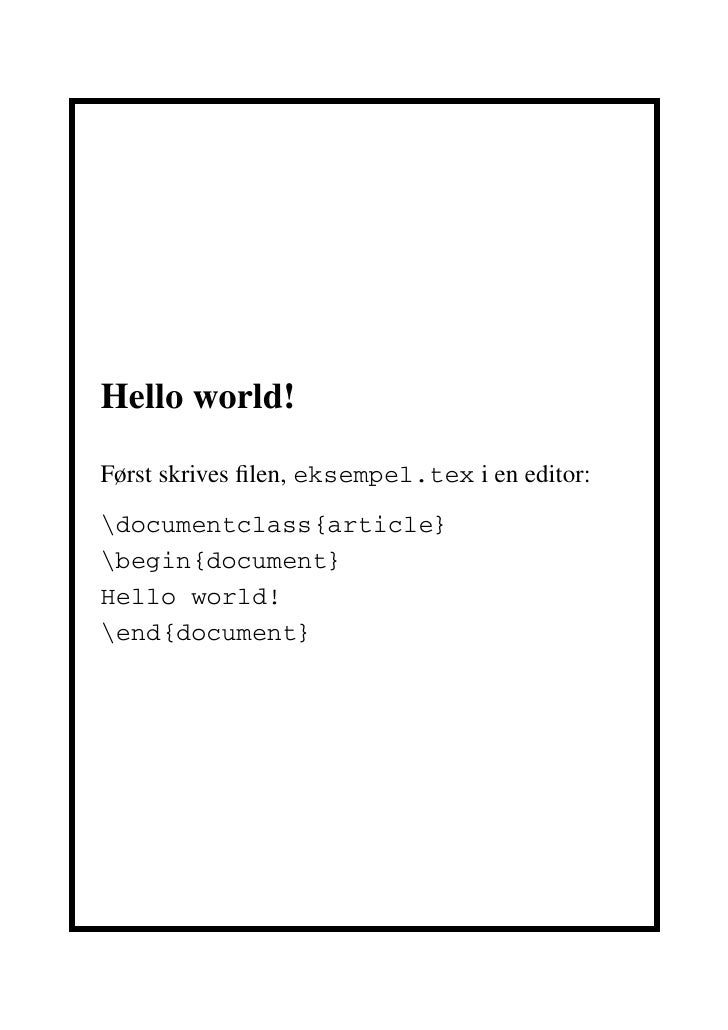 Hello world!  Først skrives filen, eksempel.tex i en editor:  documentclass{article} begin{document} Hello world! end{docum...