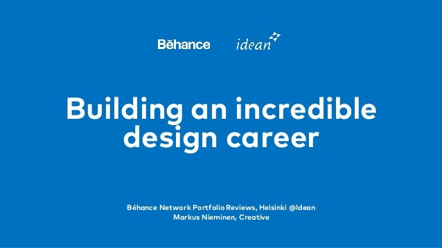Building an incredible design career Béhance Network Portfolio Reviews, Helsinki @Idean Markus Nieminen, Creative
