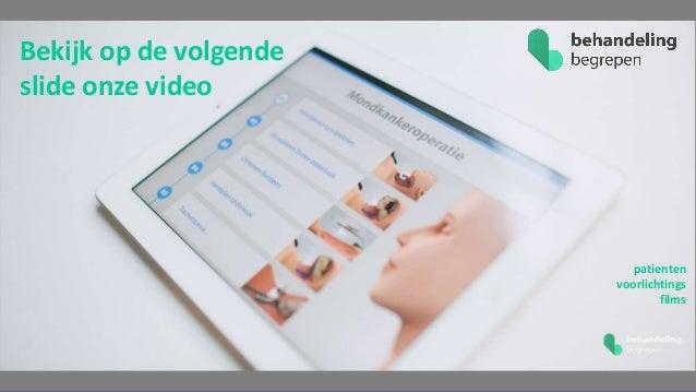 patienten voorlichtings films Bekijk op de volgende slide onze video