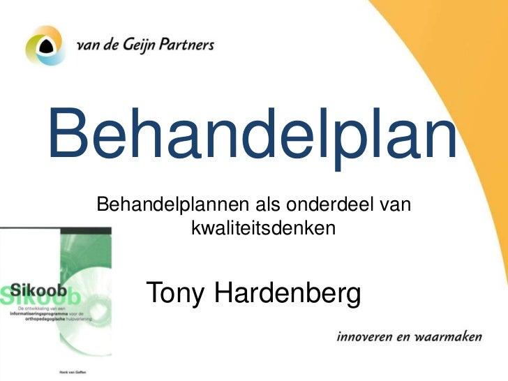 Behandelplan Behandelplannen als onderdeel van          kwaliteitsdenken      Tony Hardenberg