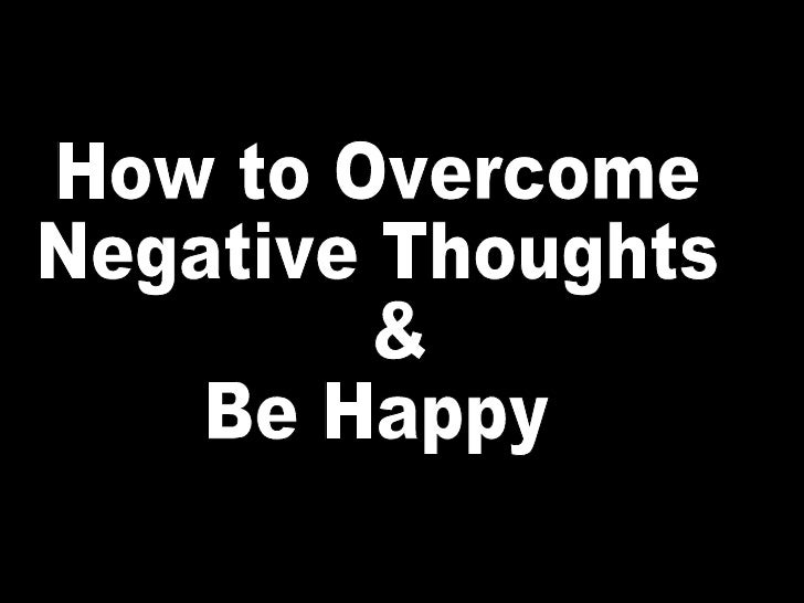 How to Overcome Negative Thoughts &  Be Happy