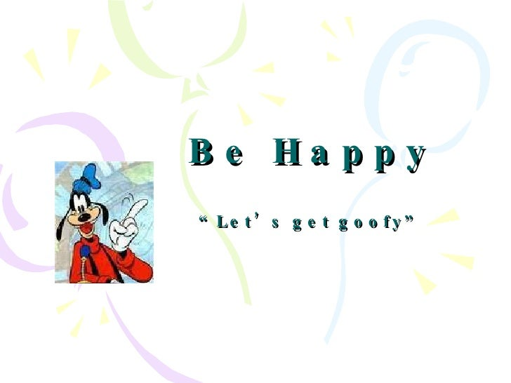 "Be Happy ""Let's get goofy"""