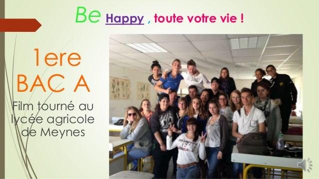 Be Happy , toute votre vie ! 1ere BAC A Film tourné au lycée agricole de Meynes