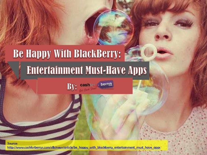 Source:http://www.cashforberrys.com/cfb/news/article/be_happy_with_blackberry_entertainment_must_have_apps