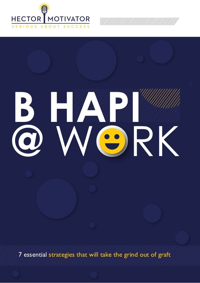 B HAPI @ WORK 7 essential strategies that will take the grind out of graft