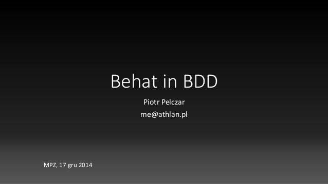 Behat in BDD Piotr Pelczar me@athlan.pl MPZ, 17 gru 2014