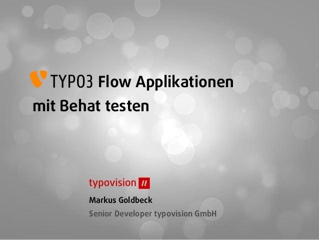 Flow Applikationenmit Behat testenMarkus GoldbeckSenior Developer typovision GmbH
