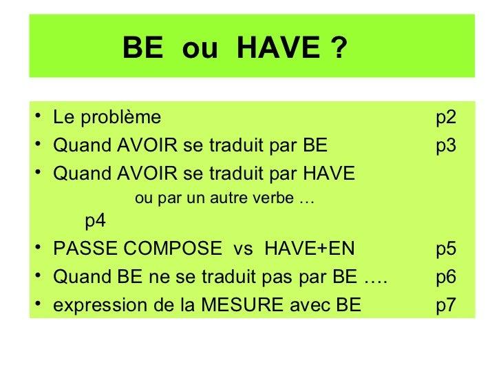 BE  ou  HAVE ?  <ul><li>Le problème p2 </li></ul><ul><li>Quand AVOIR se traduit par BE  p3 </li></ul><ul><li>Quand AVOIR s...