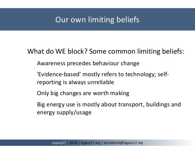 What do WE block? Some common limiting beliefs: Awareness precedes behaviour change 'Evidence-based' mostly refers to tech...
