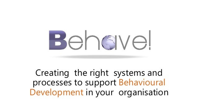 Creating the right systems and processes to support Behavioural Development in your organisation