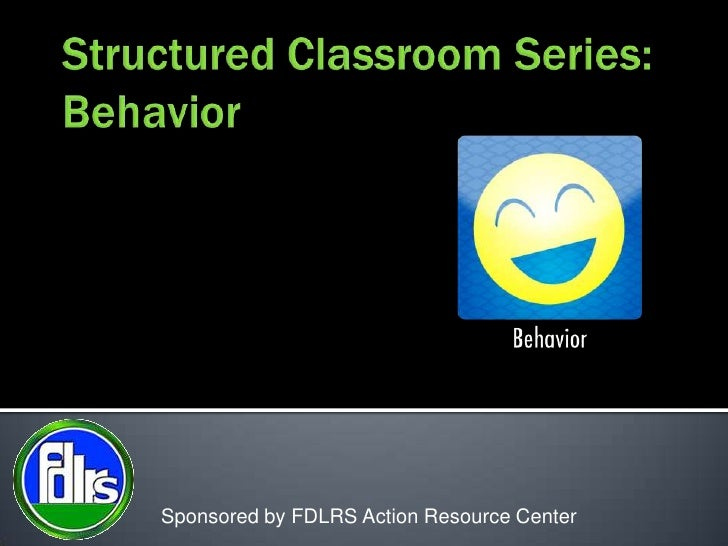 Structured Classroom Series:Behavior<br />Sponsored by FDLRS Action Resource Center<br />