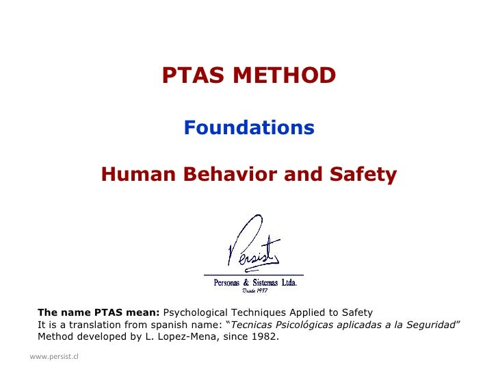 www.persist.cl PTAS METHOD Foundations Human Behavior and Safety The name PTAS mean:  Psychological Techniques Applied to ...