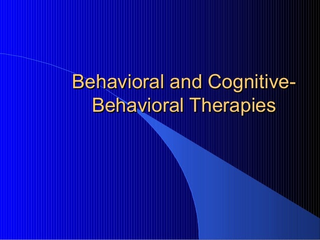 Behavioral and Cognitive-  Behavioral Therapies