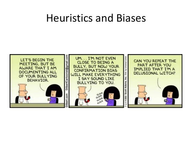 heuristics and biases essay This will prevent his biases from clouding his judgment once he has made his unbiased decision regarding the vehicle, that's when the brand of the car may be revealed to him we will write a custom essay sample on employing heuristics specifically for you.
