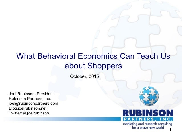 What Behavioral Economics Can Teach Us about Shoppers Joel Rubinson, President Rubinson Partners, Inc. joel@rubinsonpartne...