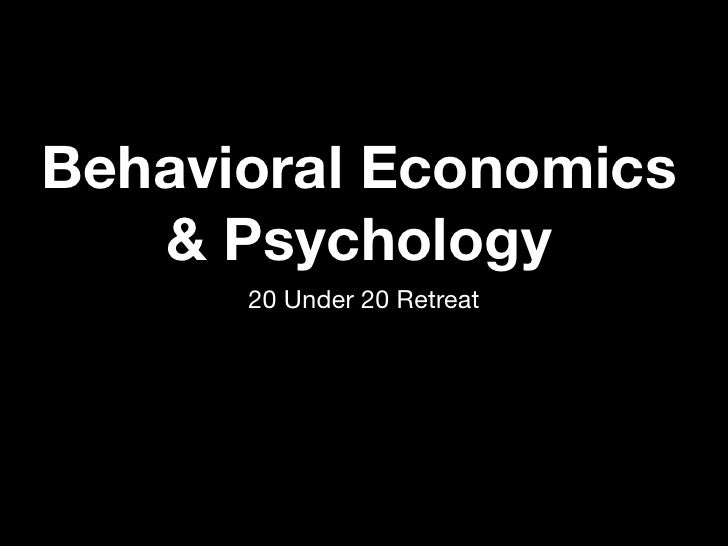 Behavioral Economics   & Psychology      20 Under 20 Retreat