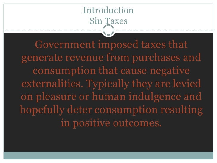 the effects of sin tax law Investing, and since the effects of capital income taxes compound over time,  these  same category as the sin of consuming alcohol or tobacco, or other.