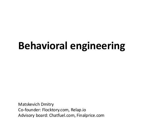 Behavioral engineering Matskevich Dmitry Co-founder: Flocktory.com, Relap.io Advisory board: Chatfuel.com, Finalprice.com