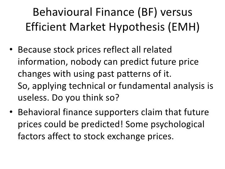 emh vs behavioral finance Behavioral finance vs traditional finance  behavioral finance models often rely on a concept of individual investors who are  for over 30 years is efficient market hypothesis (emh).