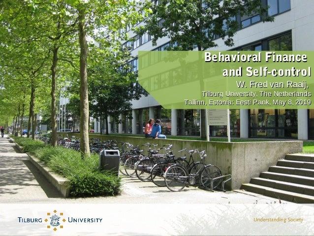 Behavioral FinanceBehavioral Finance and Self-controland Self-control W. Fred van Raaij,W. Fred van Raaij, Tilburg Univers...