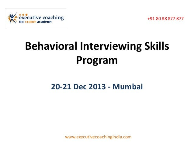 +91 80 88 877 877  Behavioral Interviewing Skills Program 20-21 Dec 2013 - Mumbai  www.executivecoachingindia.com