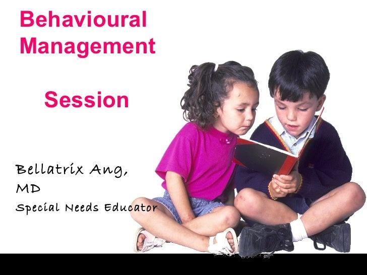 BehaviouralManagement    SessionBellatrix Ang,MDSpecial Needs Educator