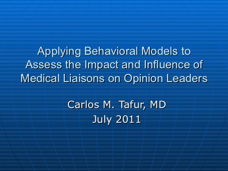 Applying Behavioral Models to Assess the Impact and Influence of Medical Liaisons on Opinion Leaders Carlos M. Tafur, MD J...