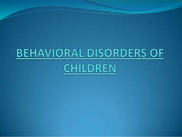 CAUSES OF BEHAVIORAL PROBLEMS IN CHILDREN Faulty Parental Attitude Inadequate Family Environment Mentally and Physicall...