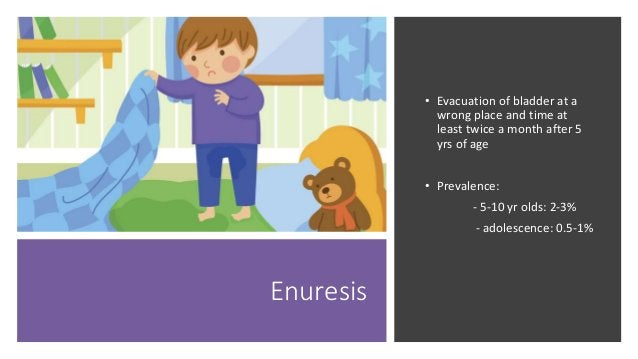 TYPES OF ENURESIS Primary nocturnal enuresis : child has never been dry at night (90% of cases). Secondary nocturnal enure...