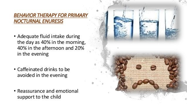 • Encourage child to keep a dry night diary and void urine before bed • Dry nights to be credited with praise