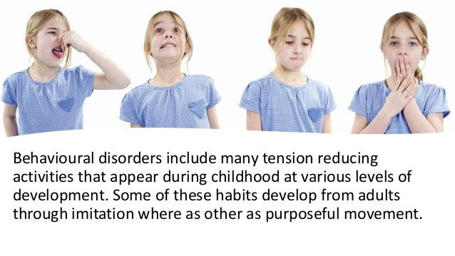 Behavioural disorders include many tension reducing activities that appear during childhood at various levels of developme...