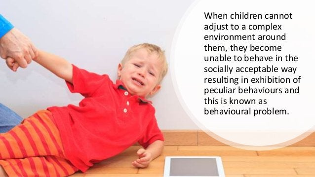 When children cannot adjust to a complex environment around them, they become unable to behave in the socially acceptable ...