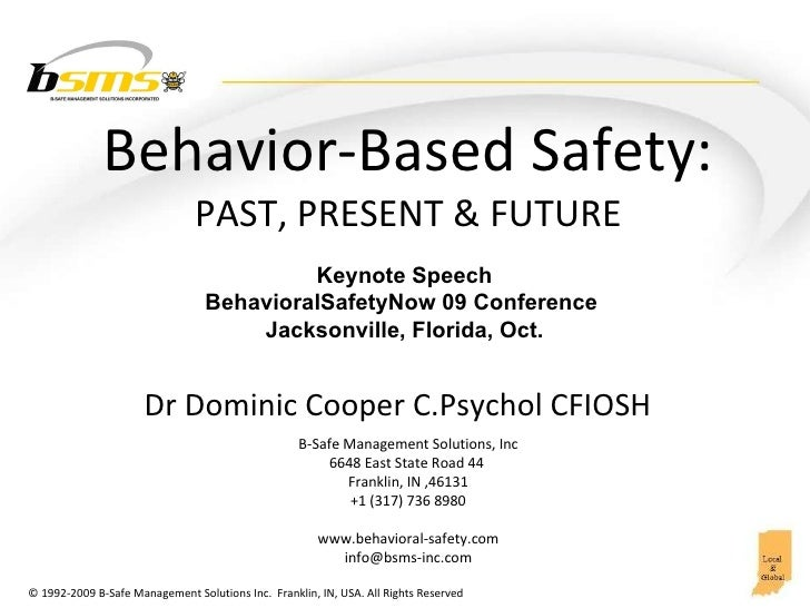 Behavior-Based  Safety: PAST, PRESENT & FUTURE B-Safe Management Solutions, Inc 6648 East State Road 44  Franklin, IN ,461...