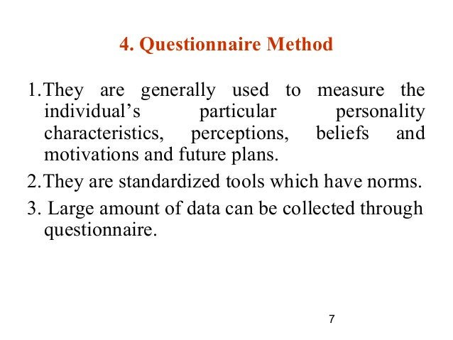 7 4. Questionnaire Method 1.They are generally used to measure the individual's particular personality characteristics, pe...