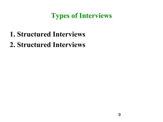 9 Types of Interviews 1. Structured Interviews 2. Structured Interviews