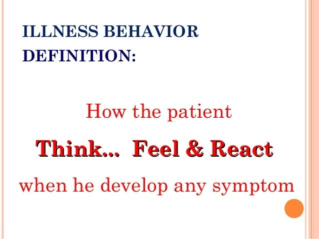 VARIABLES INFLUENCE ILLNESS BEHAVIOR  Visibility of symptoms & signs.  Extent to perceive as serious.  Extent to disrup...