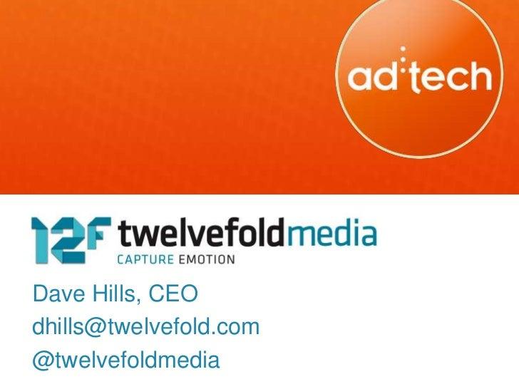 Dave Hills, CEOdhills@twelvefold.com@twelvefoldmedia