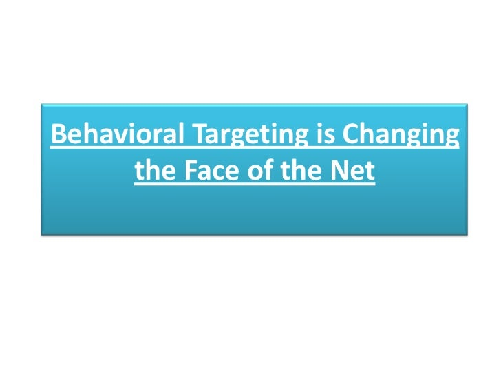 Behavioral Targeting is Changing      the Face of the Net