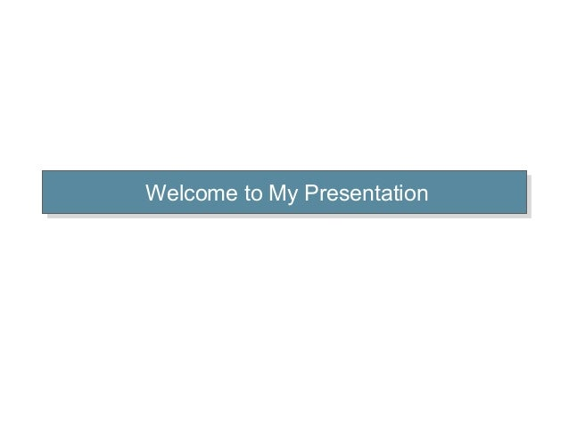 Welcome to My PresentationWelcome to My Presentation