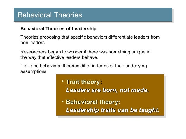 leadership behavior approach There are two main strengths of behavior theory first, behavior theory supports the idea that leadership traits can be learned through development and experience.