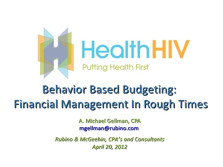Behavior Based Budgeting:Financial Management In Rough Times               A. Michael Gellman, CPA               mgellman@...