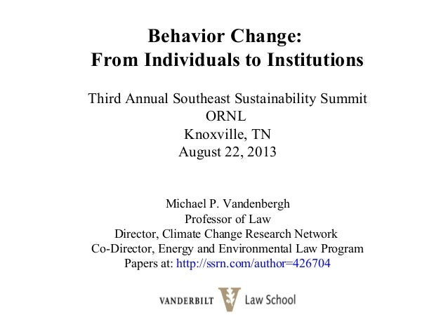 Behavior Change: From Individuals to Institutions Third Annual Southeast Sustainability Summit ORNL Knoxville, TN August 2...