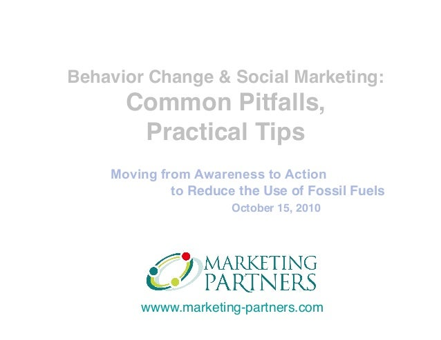 wwww.marketing-partners.com Moving from Awareness to Action to Reduce the Use of Fossil Fuels October 15, 2010 Behavior Ch...