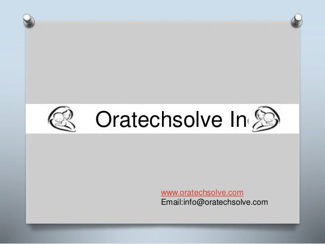 Oratechsolve Inc www.oratechsolve.com Email:info@oratechsolve.com