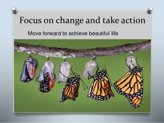Focus on change and take action Move forward to achieve beautiful life