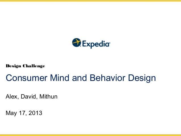 Alex, David, Mithun May 17, 2013 Consumer Mind and Behavior Design Design Challenge